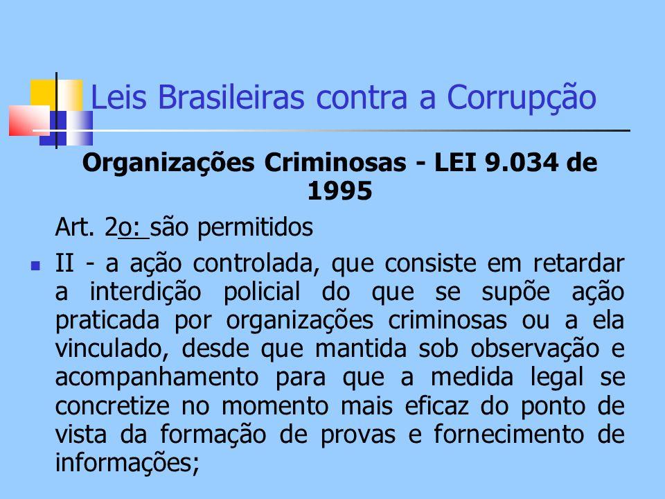 Leis Brasileiras contra a Corrupção Organizações Criminosas - LEI 9.034 de 1995 Art. 2o: são permitidos II - a ação controlada, que consiste em retard