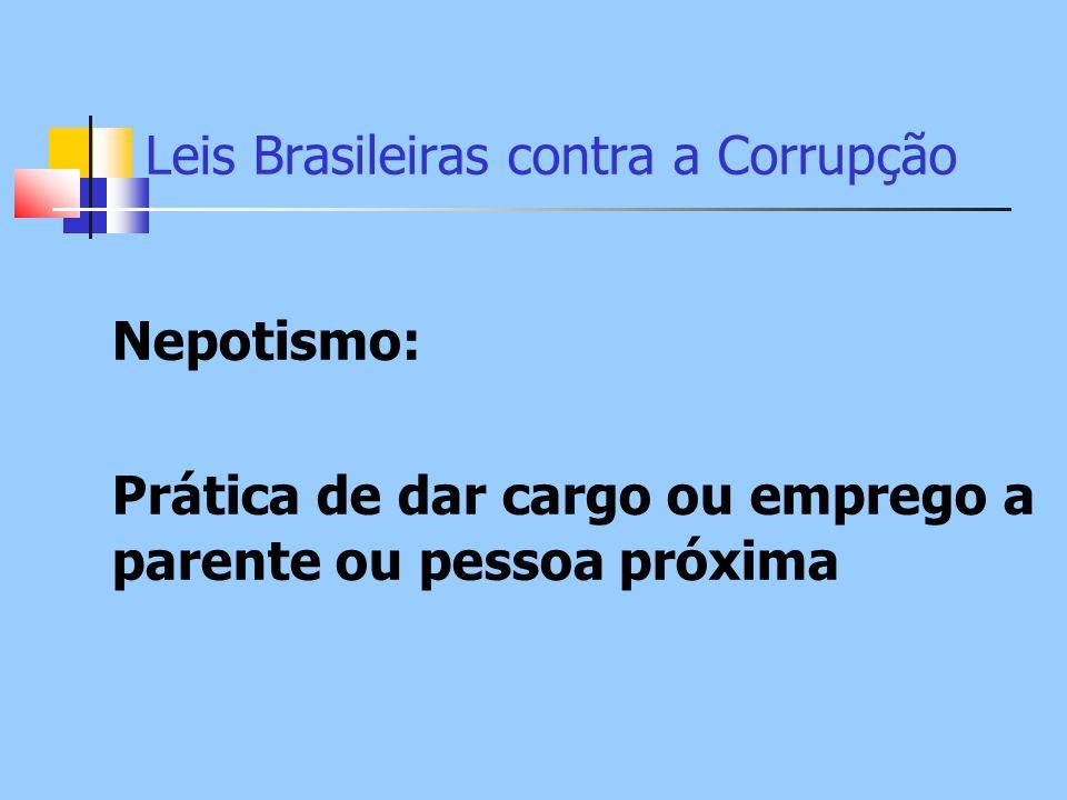 Leis Brasileiras contra a Corrupção Nepotismo: Prática de dar cargo ou emprego a parente ou pessoa próxima