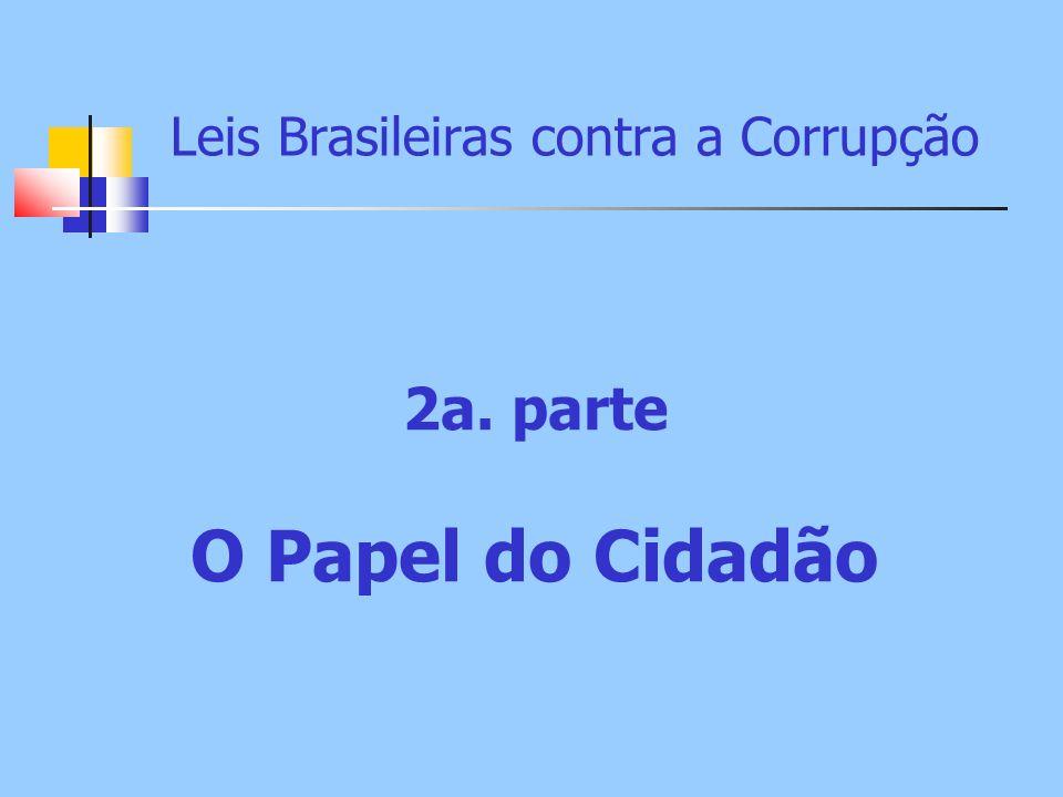 Leis Brasileiras contra a Corrupção 2a. parte O Papel do Cidadão