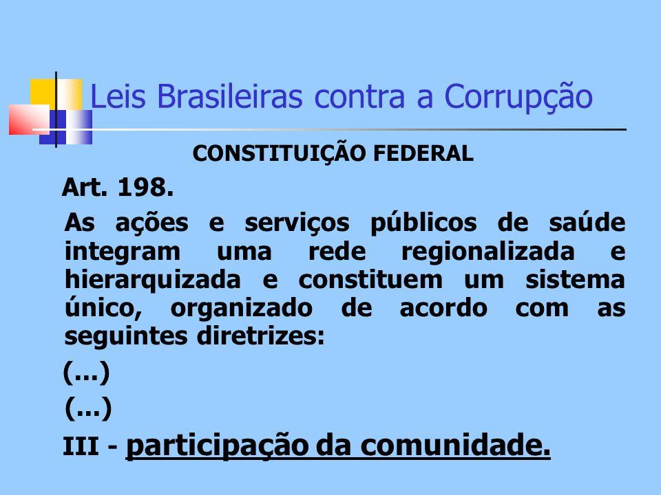 Leis Brasileiras contra a Corrupção CONSTITUIÇÃO FEDERAL Art. 198. As ações e serviços públicos de saúde integram uma rede regionalizada e hierarquiza
