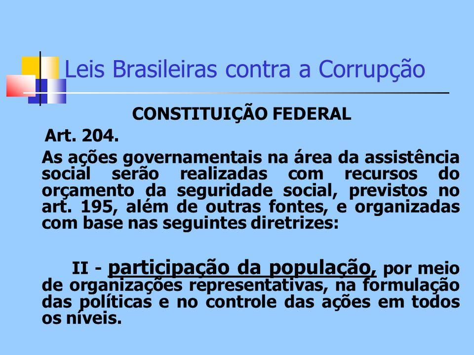 Leis Brasileiras contra a Corrupção CONSTITUIÇÃO FEDERAL Art. 204. As ações governamentais na área da assistência social serão realizadas com recursos