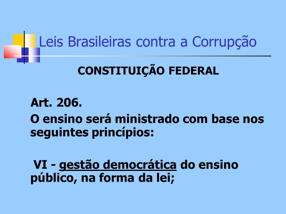 Leis Brasileiras contra a Corrupção CONSTITUIÇÃO FEDERAL Art. 206. O ensino será ministrado com base nos seguintes princípios: VI - gestão democrática