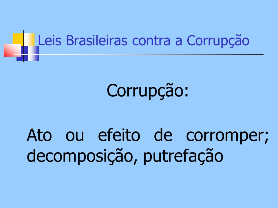 Leis Brasileiras contra a Corrupção NO MINISTÉRIO PÚBLICO Da União Lei Orgânica do Ministério Público Lei Complementar 75 de 1993 Artigos 239 e seguintes Corregedorias