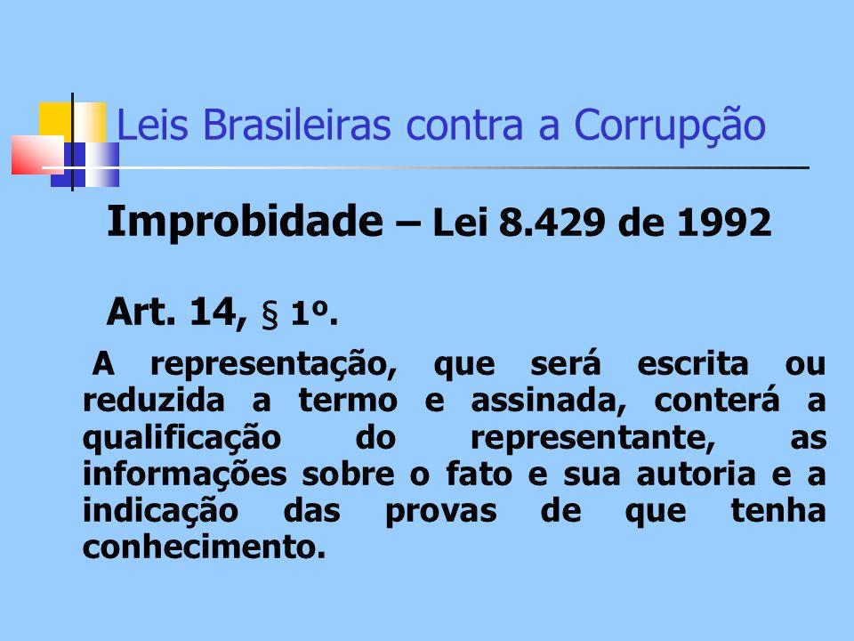 Leis Brasileiras contra a Corrupção Improbidade – Lei 8.429 de 1992 Art. 14, § 1º. A representação, que será escrita ou reduzida a termo e assinada, c