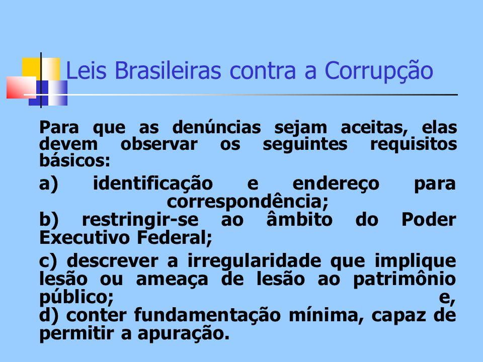 Leis Brasileiras contra a Corrupção Para que as denúncias sejam aceitas, elas devem observar os seguintes requisitos básicos: a) identificação e ender