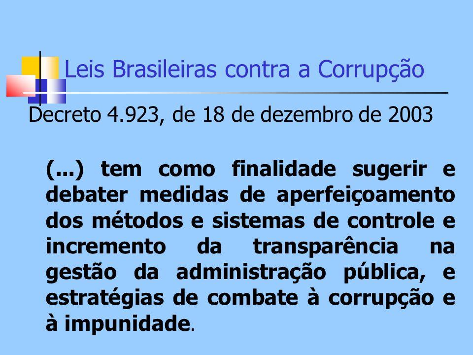 Leis Brasileiras contra a Corrupção Decreto 4.923, de 18 de dezembro de 2003 (...) tem como finalidade sugerir e debater medidas de aperfeiçoamento do