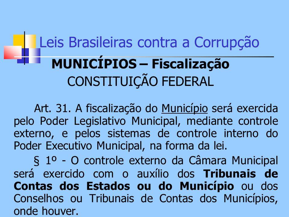 Leis Brasileiras contra a Corrupção MUNICÍPIOS – Fiscalização CONSTITUIÇÃO FEDERAL Art. 31. A fiscalização do Município será exercida pelo Poder Legis