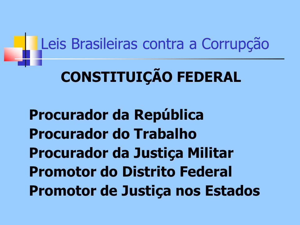Leis Brasileiras contra a Corrupção CONSTITUIÇÃO FEDERAL Procurador da República Procurador do Trabalho Procurador da Justiça Militar Promotor do Dist