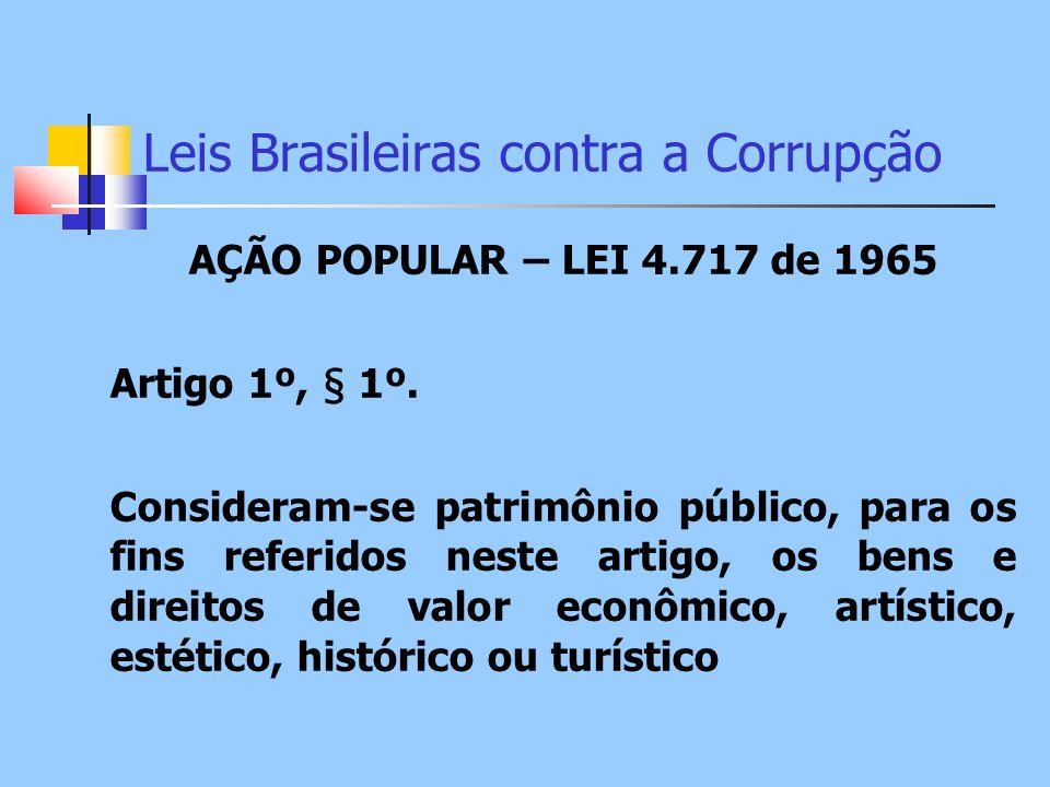Leis Brasileiras contra a Corrupção AÇÃO POPULAR – LEI 4.717 de 1965 Artigo 1º, § 1º. Consideram-se patrimônio público, para os fins referidos neste a
