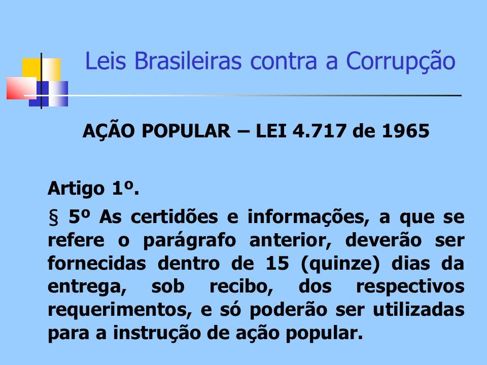 Leis Brasileiras contra a Corrupção AÇÃO POPULAR – LEI 4.717 de 1965 Artigo 1º. § 5º As certidões e informações, a que se refere o parágrafo anterior,