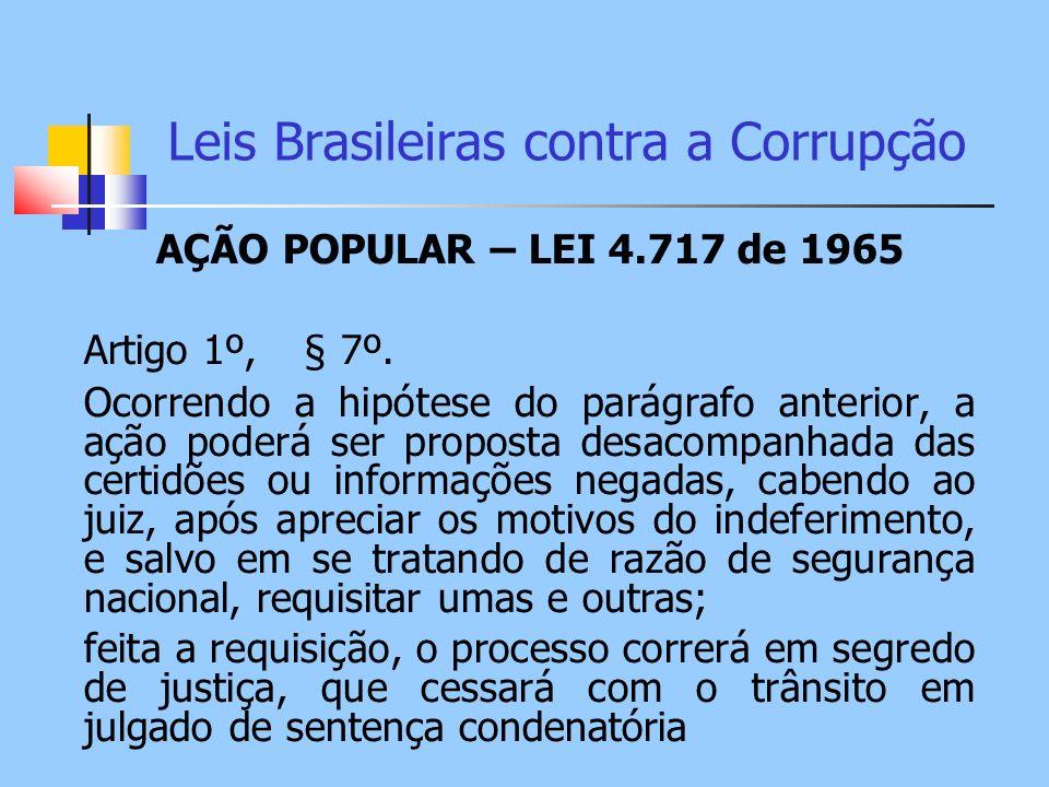 Leis Brasileiras contra a Corrupção AÇÃO POPULAR – LEI 4.717 de 1965 Artigo 1º, § 7º. Ocorrendo a hipótese do parágrafo anterior, a ação poderá ser pr