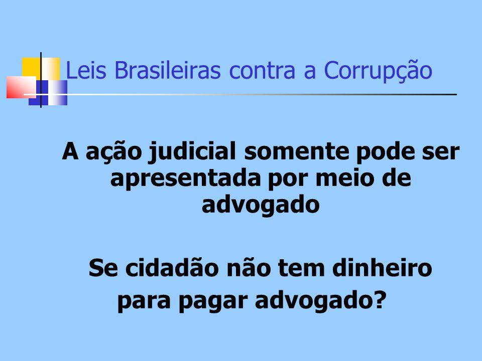 Leis Brasileiras contra a Corrupção A ação judicial somente pode ser apresentada por meio de advogado Se cidadão não tem dinheiro para pagar advogado?