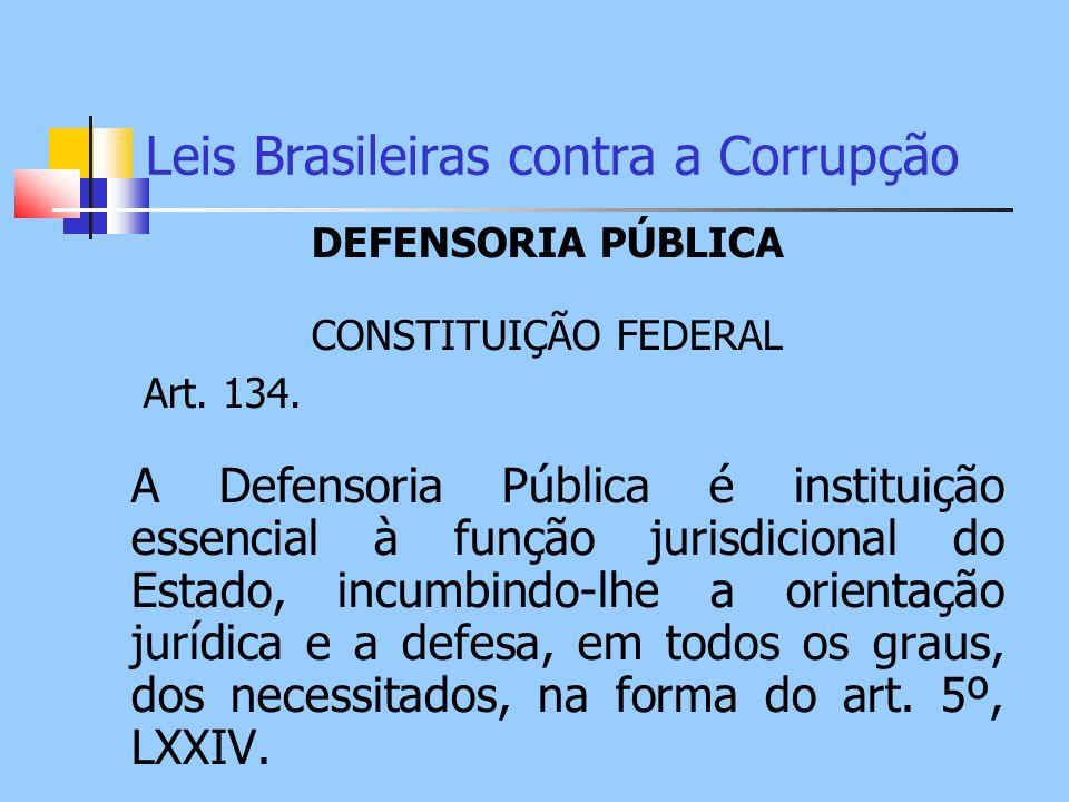 Leis Brasileiras contra a Corrupção DEFENSORIA PÚBLICA CONSTITUIÇÃO FEDERAL Art. 134. A Defensoria Pública é instituição essencial à função jurisdicio