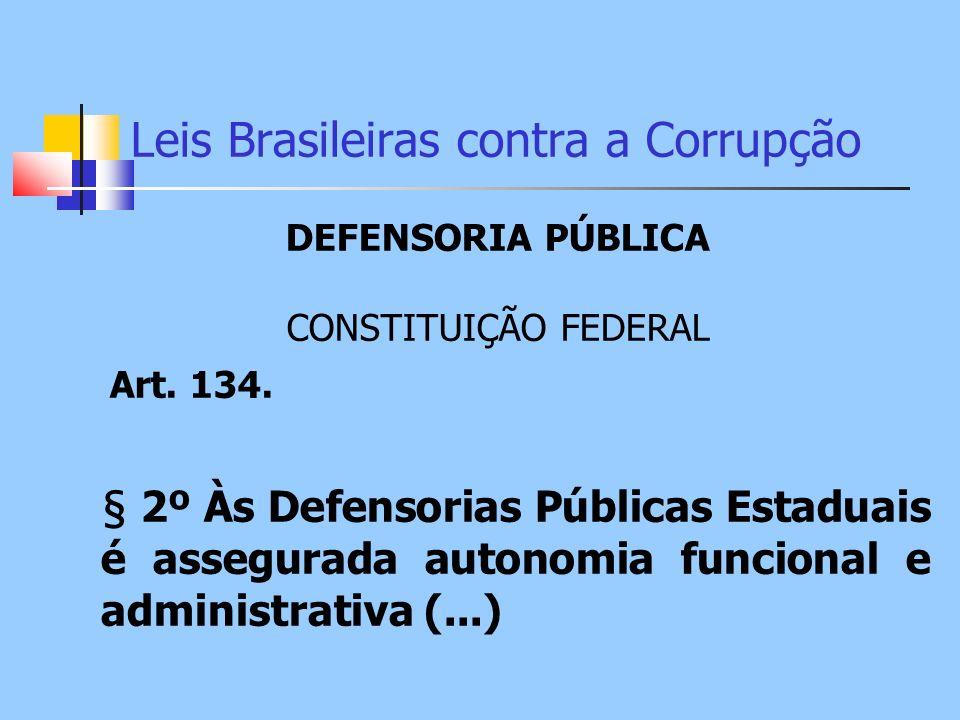Leis Brasileiras contra a Corrupção DEFENSORIA PÚBLICA CONSTITUIÇÃO FEDERAL Art. 134. § 2º Às Defensorias Públicas Estaduais é assegurada autonomia fu