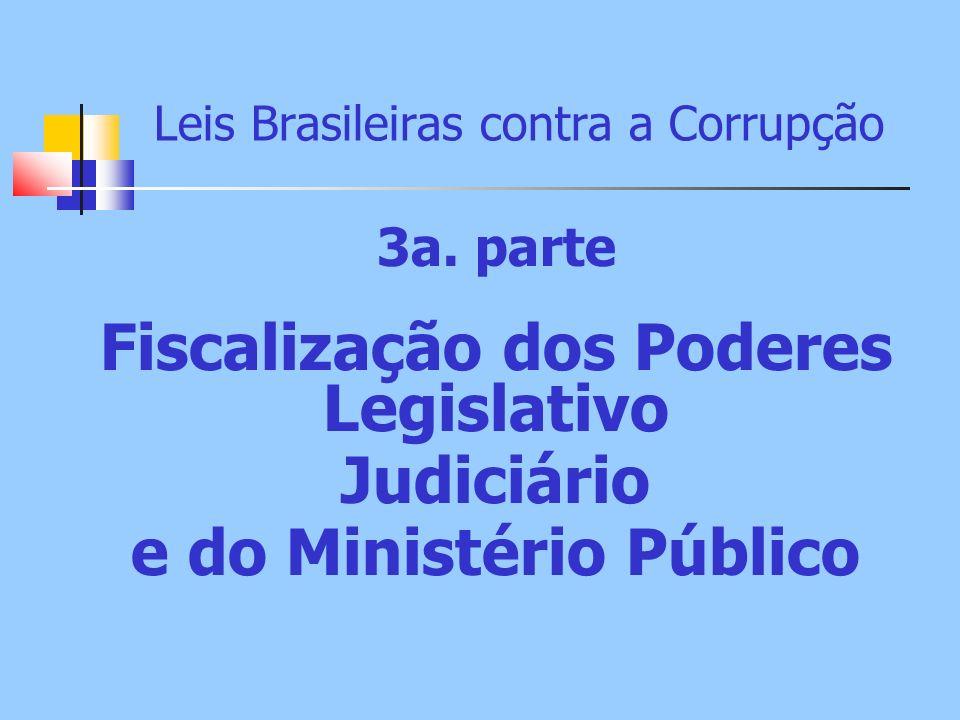 Leis Brasileiras contra a Corrupção 3a. parte Fiscalização dos Poderes Legislativo Judiciário e do Ministério Público