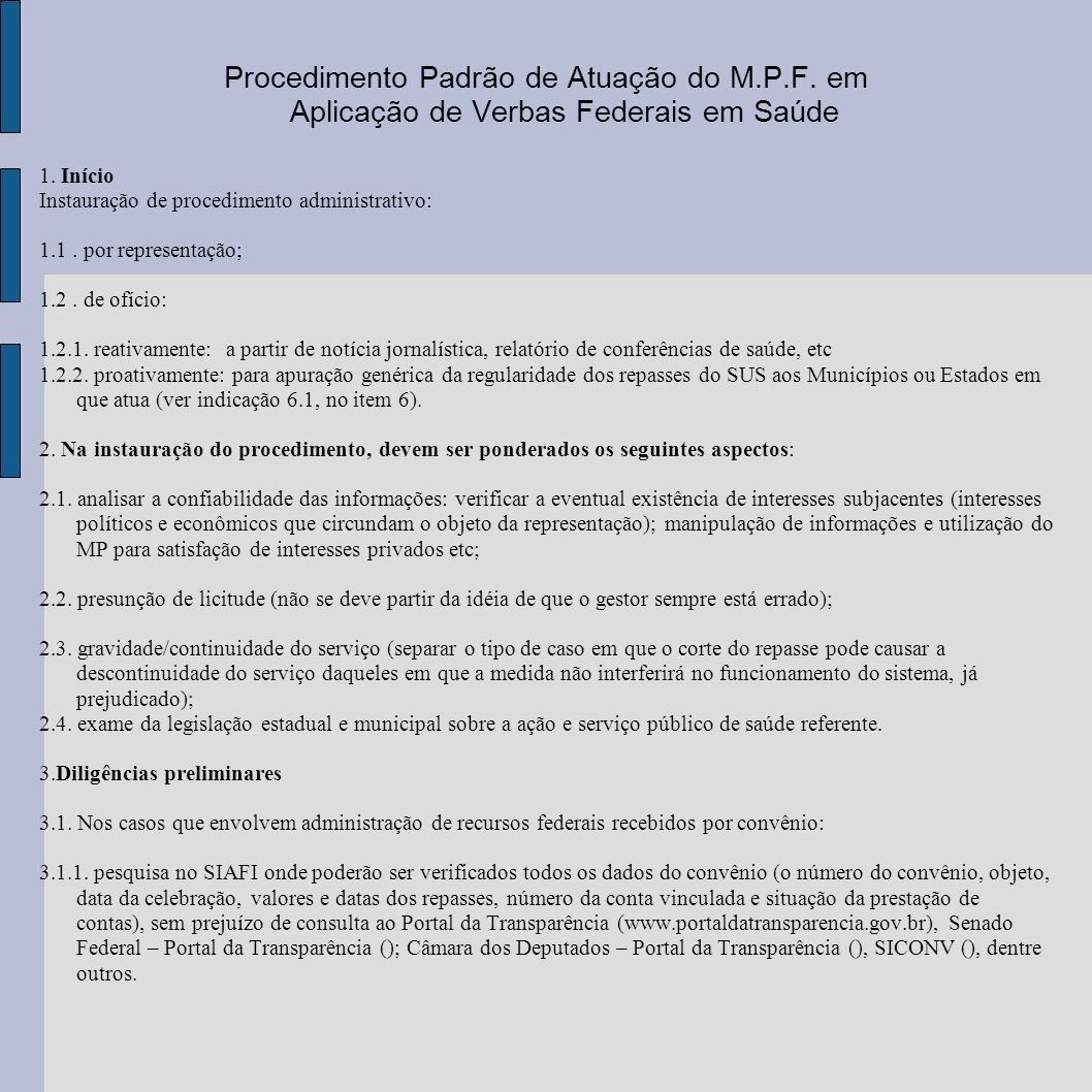 Procedimento Padrão de Atuação do M.P.F. em Aplicação de Verbas Federais em Saúde 1. Início Instauração de procedimento administrativo: 1.1. por repre