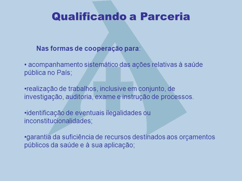 Qualificando a Parceria Nas formas de cooperação para: acompanhamento sistemático das ações relativas à saúde pública no País; realização de trabalhos