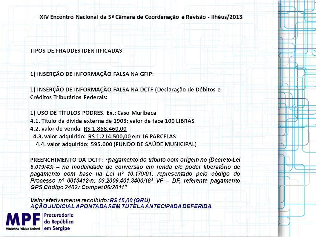 TIPOS DE FRAUDES IDENTIFICADAS: 1) INSERÇÃO DE INFORMAÇÃO FALSA NA GFIP: 1) INSERÇÃO DE INFORMAÇÃO FALSA NA DCTF (Declaração de Débitos e Créditos Tri