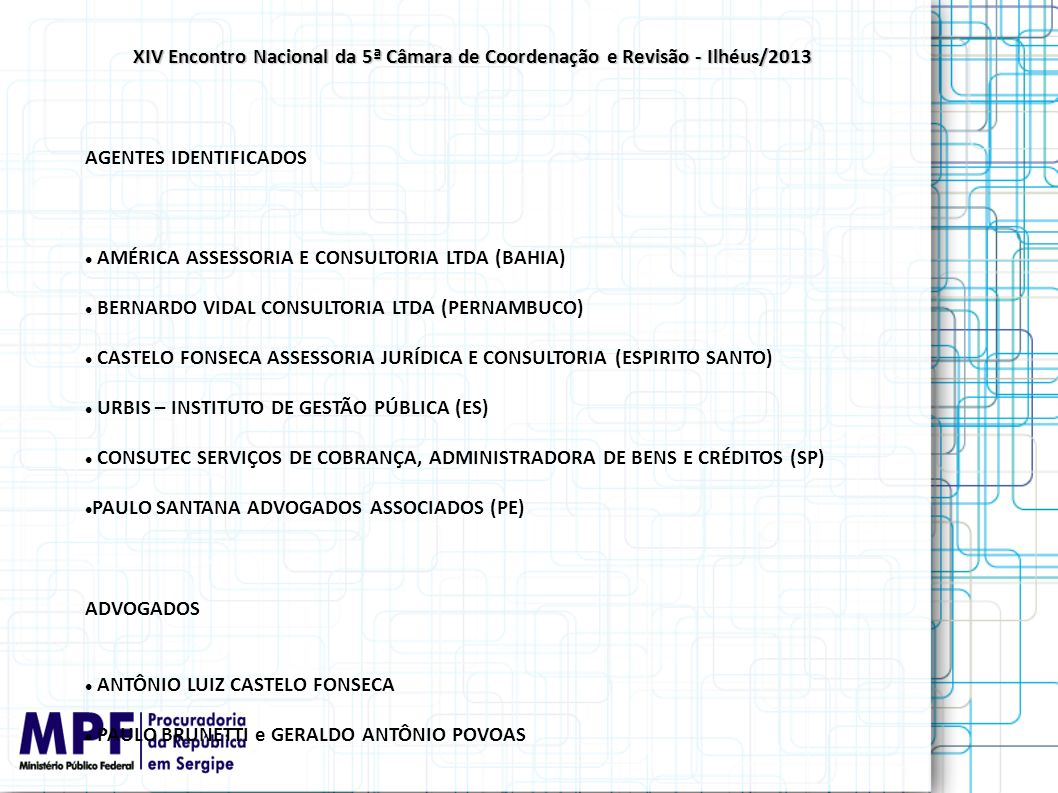 AGENTES IDENTIFICADOS AMÉRICA ASSESSORIA E CONSULTORIA LTDA (BAHIA) BERNARDO VIDAL CONSULTORIA LTDA (PERNAMBUCO) CASTELO FONSECA ASSESSORIA JURÍDICA E