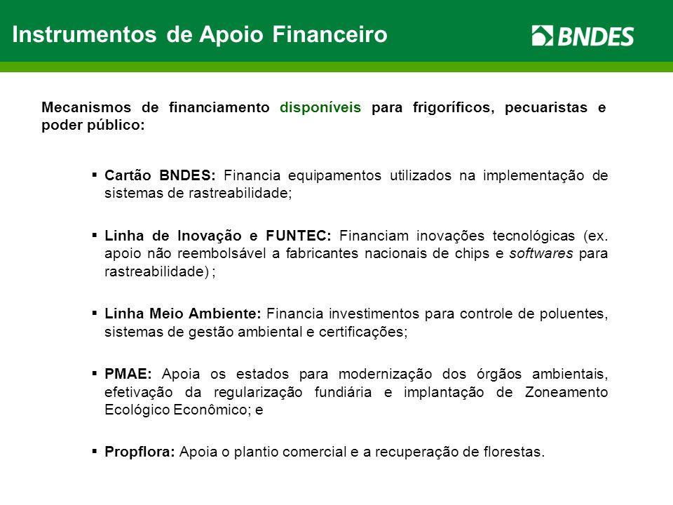 Cartão BNDES: Financia equipamentos utilizados na implementação de sistemas de rastreabilidade; Linha de Inovação e FUNTEC: Financiam inovações tecnológicas (ex.