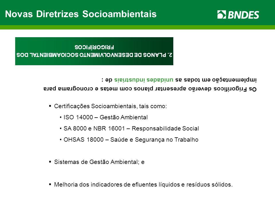 Certificações Socioambientais, tais como: ISO 14000 – Gestão Ambiental SA 8000 e NBR 16001 – Responsabilidade Social OHSAS 18000 – Saúde e Segurança no Trabalho Sistemas de Gestão Ambiental; e Melhoria dos indicadores de efluentes líquidos e resíduos sólidos.