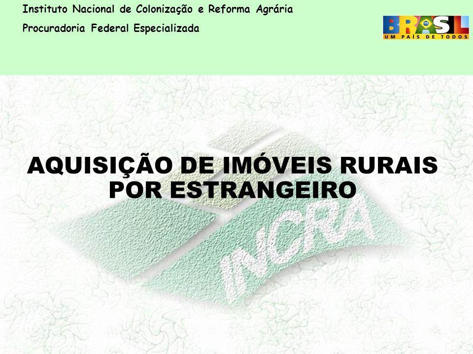 AQUISIÇÃO DE IMÓVEIS RURAIS POR ESTRANGEIRO Instituto Nacional de Colonização e Reforma Agrária Procuradoria Federal Especializada