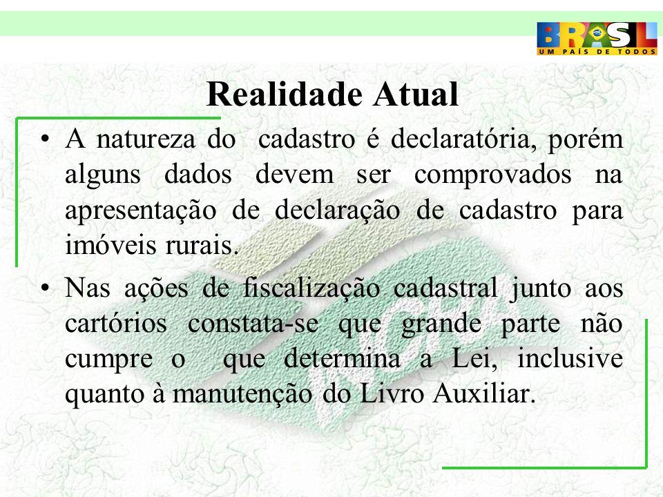 Realidade Atual A natureza do cadastro é declaratória, porém alguns dados devem ser comprovados na apresentação de declaração de cadastro para imóveis rurais.