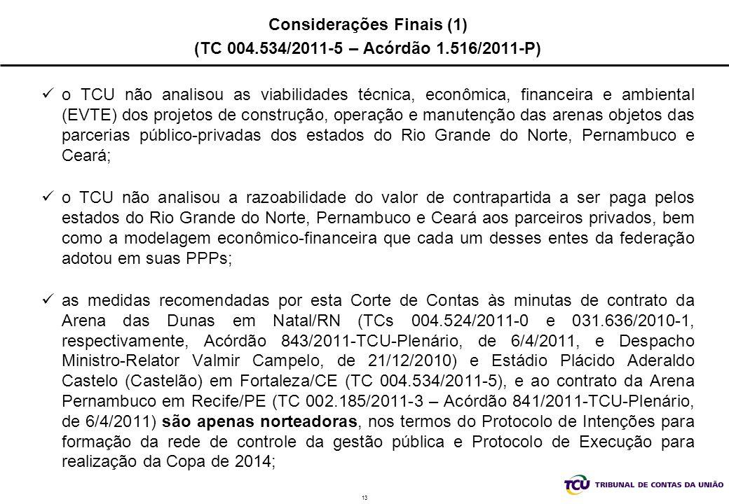13 Considerações Finais (1) (TC 004.534/2011-5 – Acórdão 1.516/2011-P) o TCU não analisou as viabilidades técnica, econômica, financeira e ambiental (