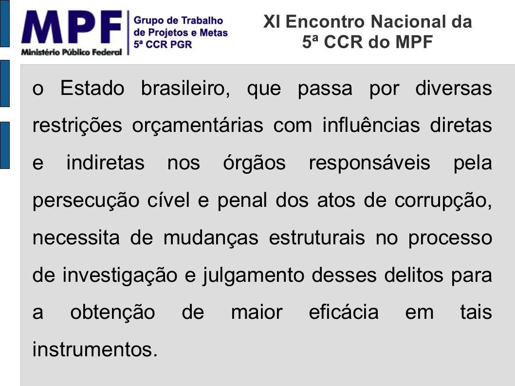 o Estado brasileiro, que passa por diversas restrições orçamentárias com influências diretas e indiretas nos órgãos responsáveis pela persecução cível e penal dos atos de corrupção, necessita de mudanças estruturais no processo de investigação e julgamento desses delitos para a obtenção de maior eficácia em tais instrumentos.