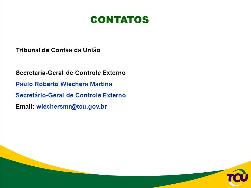 CONTATOS Tribunal de Contas da União Secretaria-Geral de Controle Externo Paulo Roberto Wiechers Martins Secretário-Geral de Controle Externo Email: w