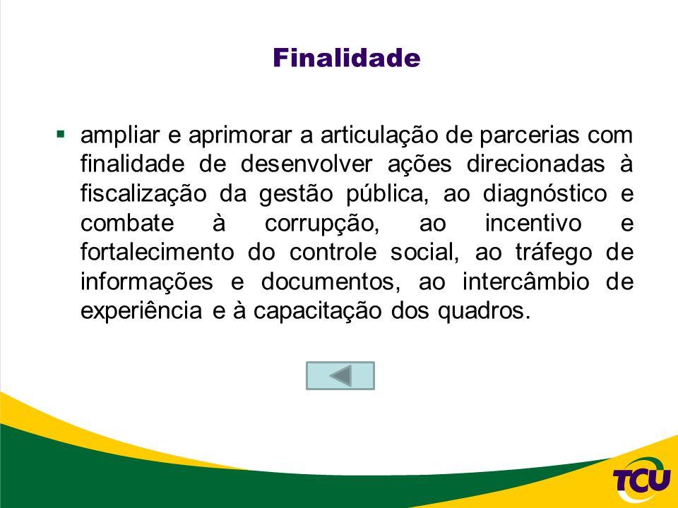 Finalidade ampliar e aprimorar a articulação de parcerias com finalidade de desenvolver ações direcionadas à fiscalização da gestão pública, ao diagnó