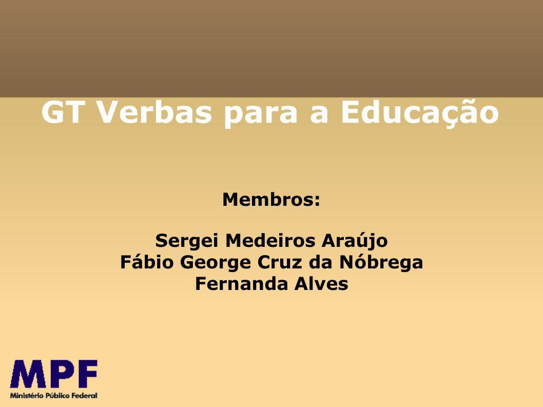 GT Verbas para a Educação Membros: Sergei Medeiros Araújo Fábio George Cruz da Nóbrega Fernanda Alves