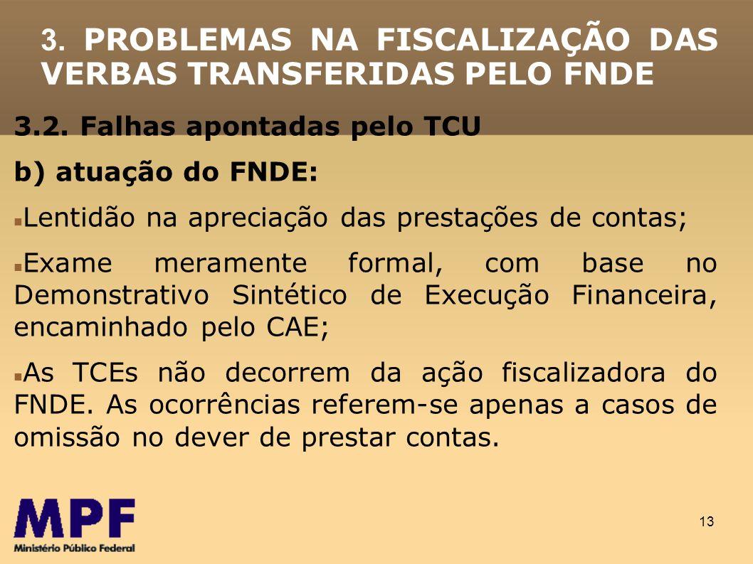 13 3.2. Falhas apontadas pelo TCU b) atuação do FNDE: Lentidão na apreciação das prestações de contas; Exame meramente formal, com base no Demonstrati