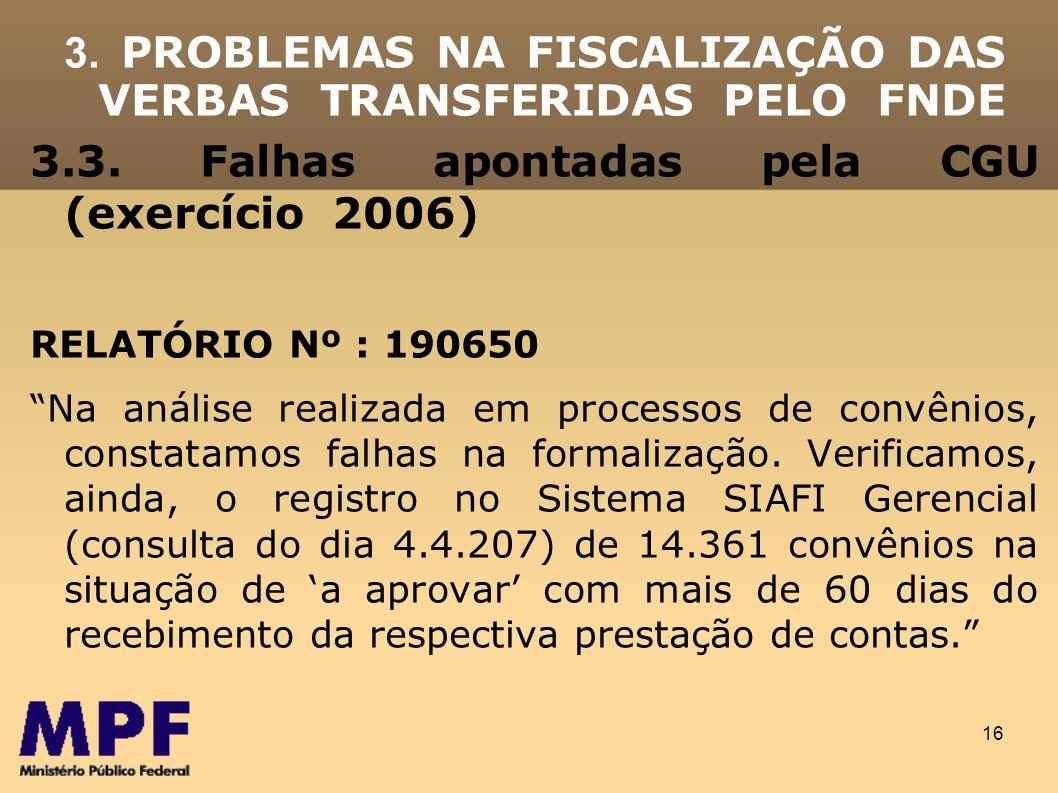 16 3.3. Falhas apontadas pela CGU (exercício 2006) RELATÓRIO Nº : 190650 Na análise realizada em processos de convênios, constatamos falhas na formali