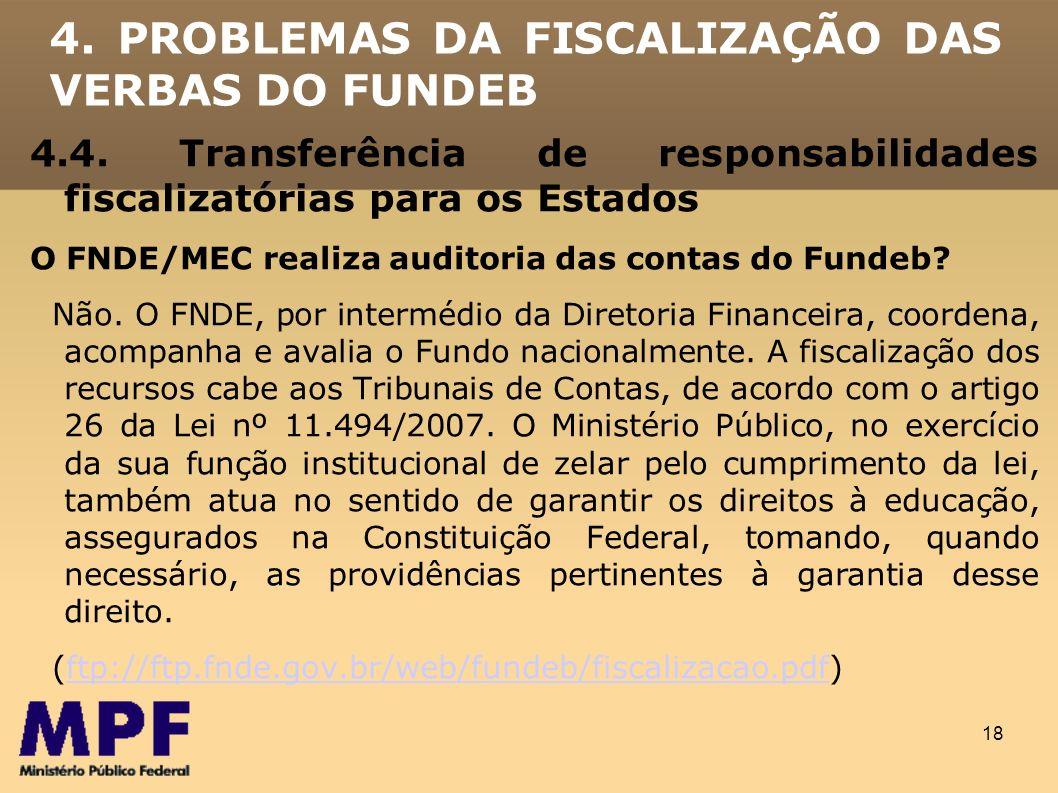 18 4. PROBLEMAS DA FISCALIZAÇÃO DAS VERBAS DO FUNDEB 4.4. Transferência de responsabilidades fiscalizatórias para os Estados O FNDE/MEC realiza audito