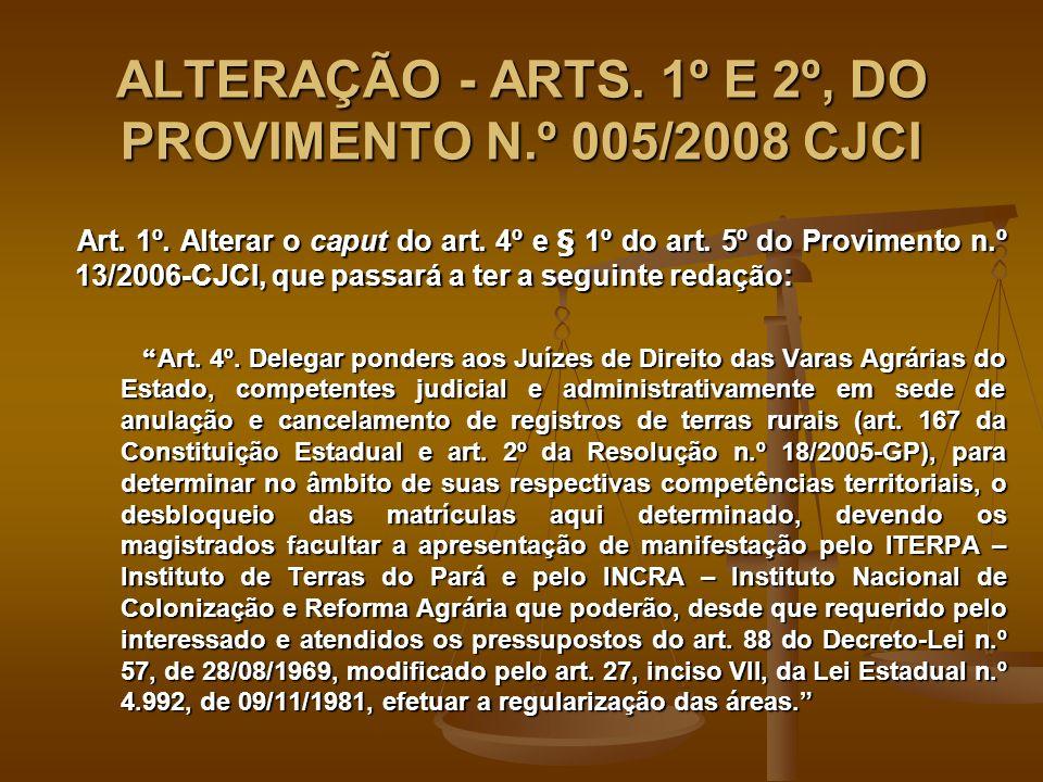 ALTERAÇÃO - ARTS. 1º E 2º, DO PROVIMENTO N.º 005/2008 CJCI Art.