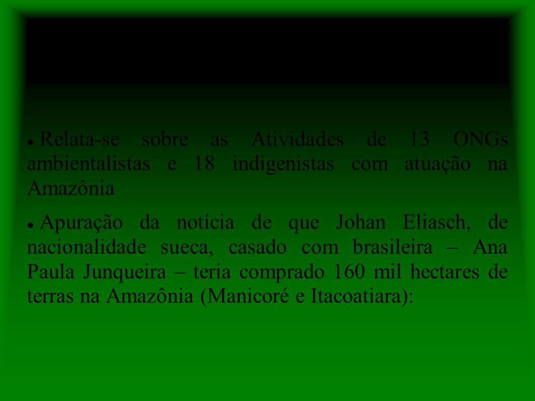 Ofício nº 167/ABIN Relata-se sobre as Atividades de 13 ONGs ambientalistas e 18 indigenistas com atuação na Amazônia Apuração da notícia de que Johan Eliasch, de nacionalidade sueca, casado com brasileira – Ana Paula Junqueira – teria comprado 160 mil hectares de terras na Amazônia (Manicoré e Itacoatiara):