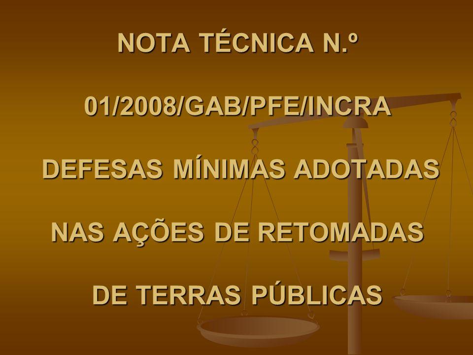 NOTA TÉCNICA N.º 01/2008/GAB/PFE/INCRA DEFESAS MÍNIMAS ADOTADAS NAS AÇÕES DE RETOMADAS DE TERRAS PÚBLICAS
