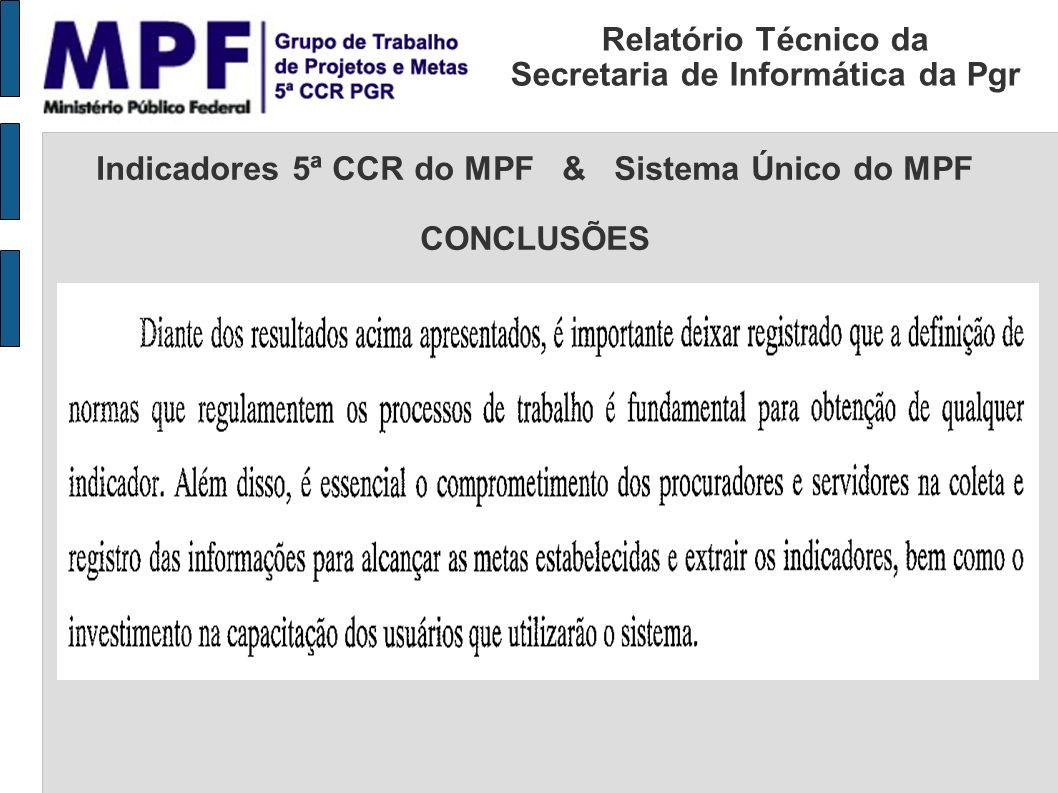Relatório Técnico da Secretaria de Informática da Pgr Indicadores 5ª CCR do MPF & Sistema Único do MPF CONCLUSÕES