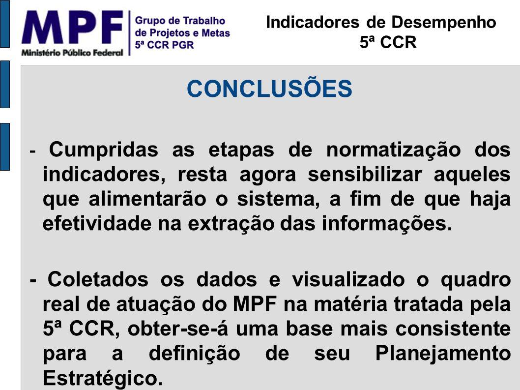 CONCLUSÕES - Cumpridas as etapas de normatização dos indicadores, resta agora sensibilizar aqueles que alimentarão o sistema, a fim de que haja efetiv