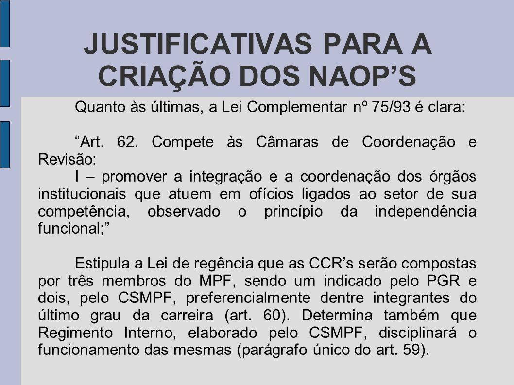 JUSTIFICATIVAS PARA A CRIAÇÃO DOS NAOPS Quanto às últimas, a Lei Complementar nº 75/93 é clara: Art. 62. Compete às Câmaras de Coordenação e Revisão: