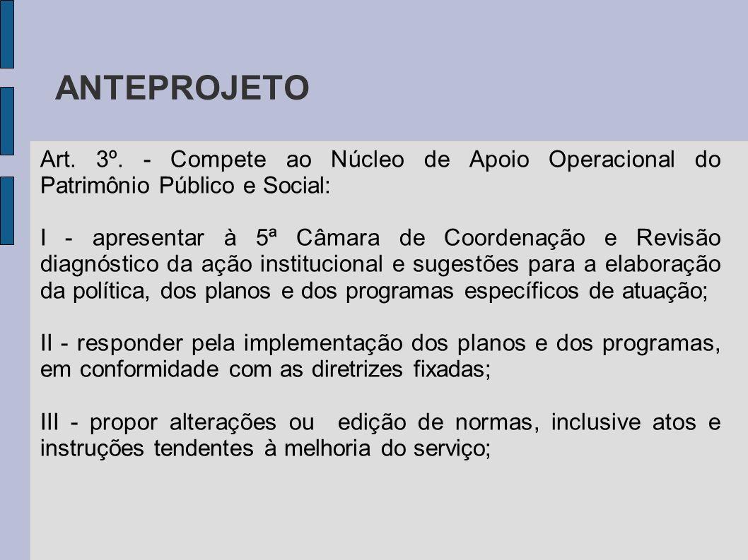 ANTEPROJETO Art. 3º. - Compete ao Núcleo de Apoio Operacional do Patrimônio Público e Social: I - apresentar à 5ª Câmara de Coordenação e Revisão diag