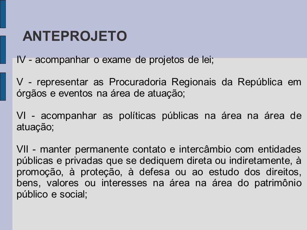 ANTEPROJETO IV - acompanhar o exame de projetos de lei; V - representar as Procuradoria Regionais da República em órgãos e eventos na área de atuação;