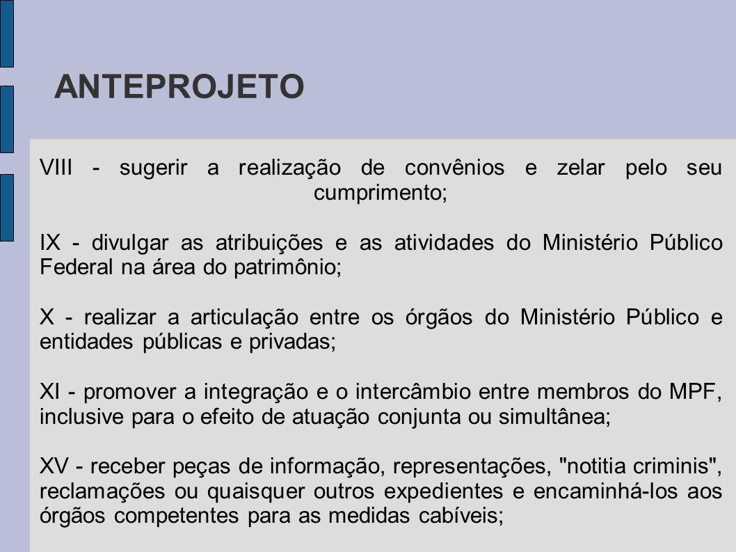 ANTEPROJETO VIII - sugerir a realização de convênios e zelar pelo seu cumprimento; IX - divulgar as atribuições e as atividades do Ministério Público