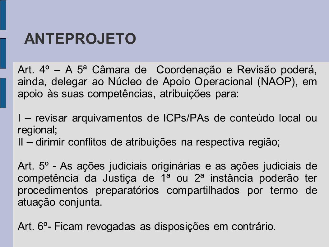 ANTEPROJETO Art. 4º – A 5ª Câmara de Coordenação e Revisão poderá, ainda, delegar ao Núcleo de Apoio Operacional (NAOP), em apoio às suas competências