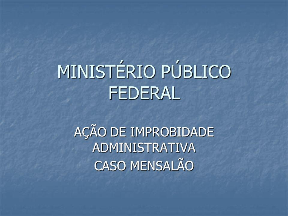 MINISTÉRIO PÚBLICO FEDERAL AÇÃO DE IMPROBIDADE ADMINISTRATIVA CASO MENSALÃO