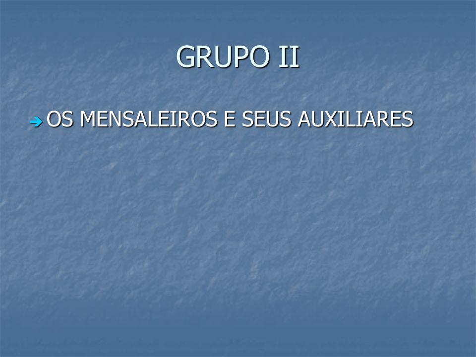 GRUPO II OS MENSALEIROS E SEUS AUXILIARES OS MENSALEIROS E SEUS AUXILIARES