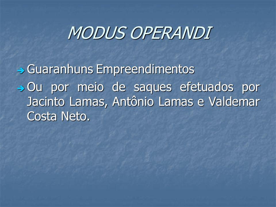MODUS OPERANDI Guaranhuns Empreendimentos Guaranhuns Empreendimentos Ou por meio de saques efetuados por Jacinto Lamas, Antônio Lamas e Valdemar Costa