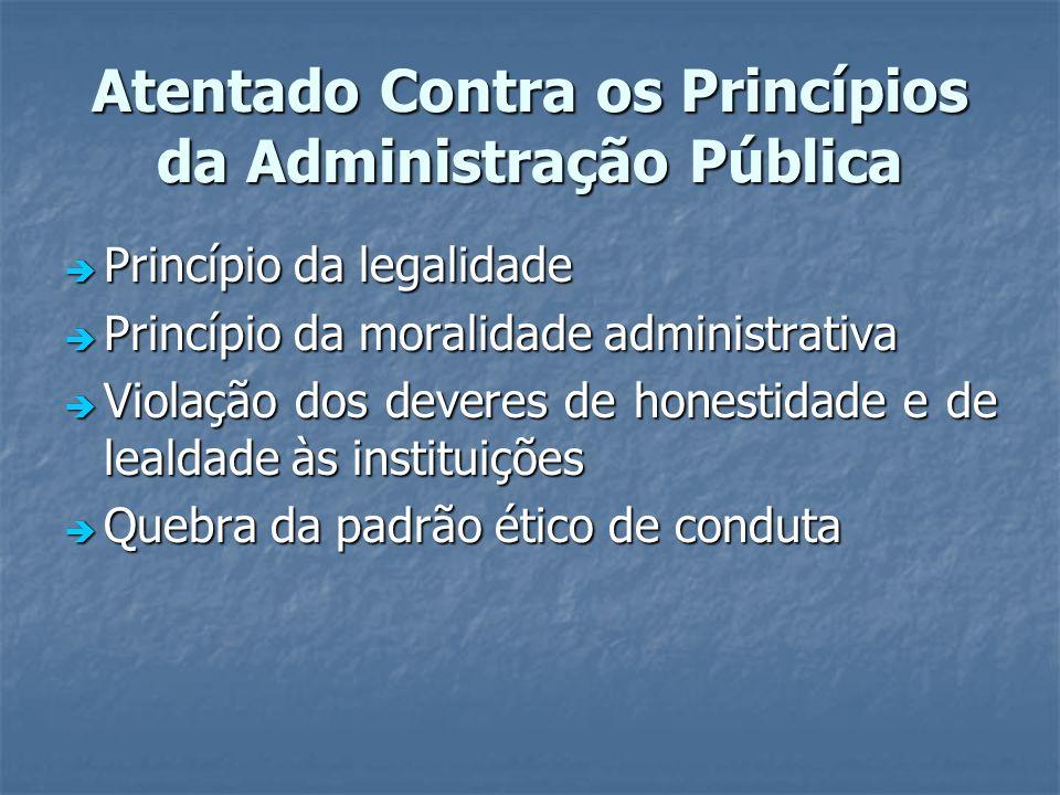 Atentado Contra os Princípios da Administração Pública Princípio da legalidade Princípio da legalidade Princípio da moralidade administrativa Princípi