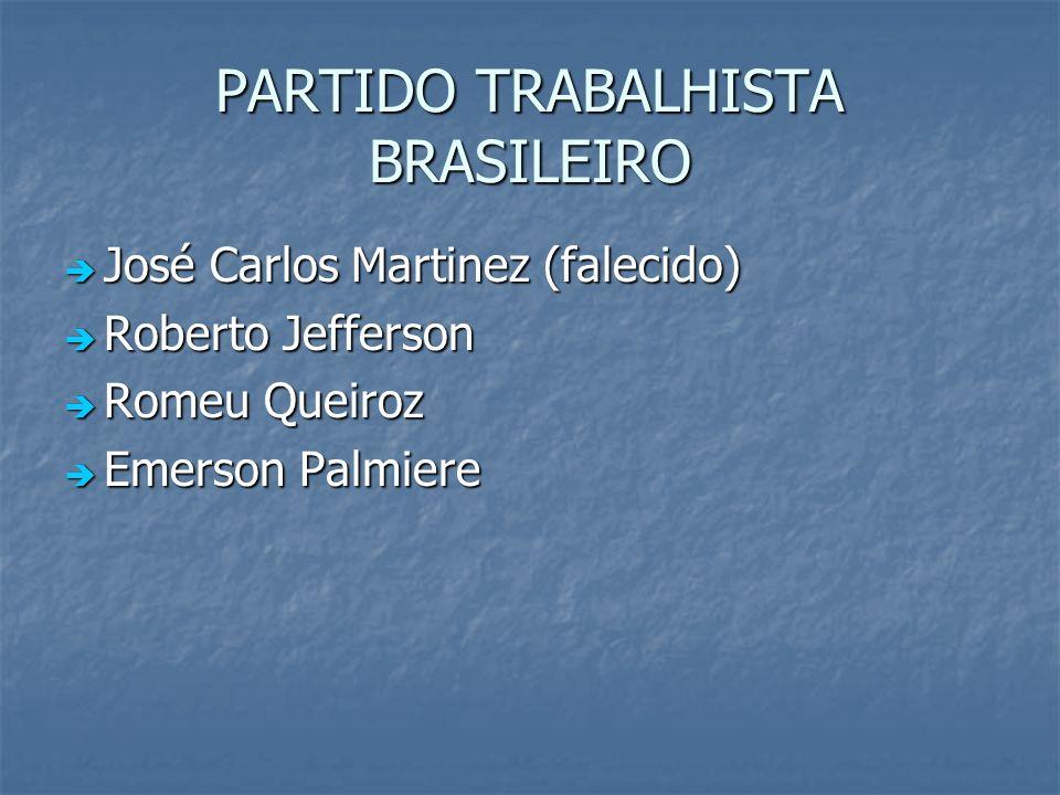 PARTIDO TRABALHISTA BRASILEIRO José Carlos Martinez (falecido) José Carlos Martinez (falecido) Roberto Jefferson Roberto Jefferson Romeu Queiroz Romeu